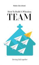 How To Build A Winning Team. Serving God Together (Маттс-Ола Исхоел)